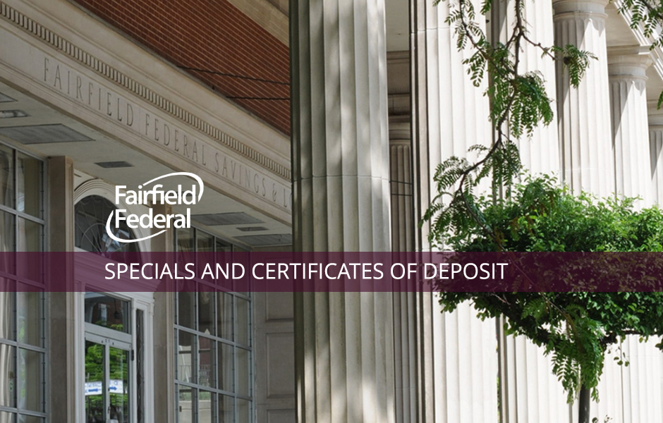Specials And Certificates Of Deposit Fairfield Federal